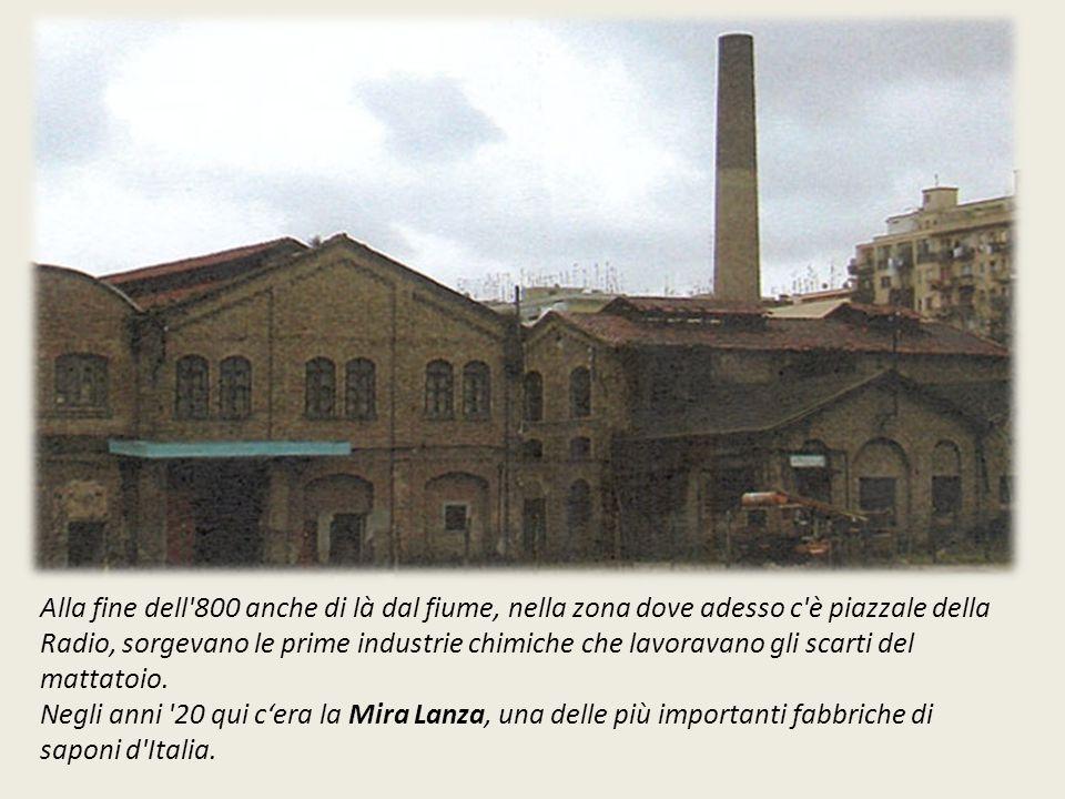 Alla fine dell 800 anche di là dal fiume, nella zona dove adesso c è piazzale della Radio, sorgevano le prime industrie chimiche che lavoravano gli scarti del mattatoio.