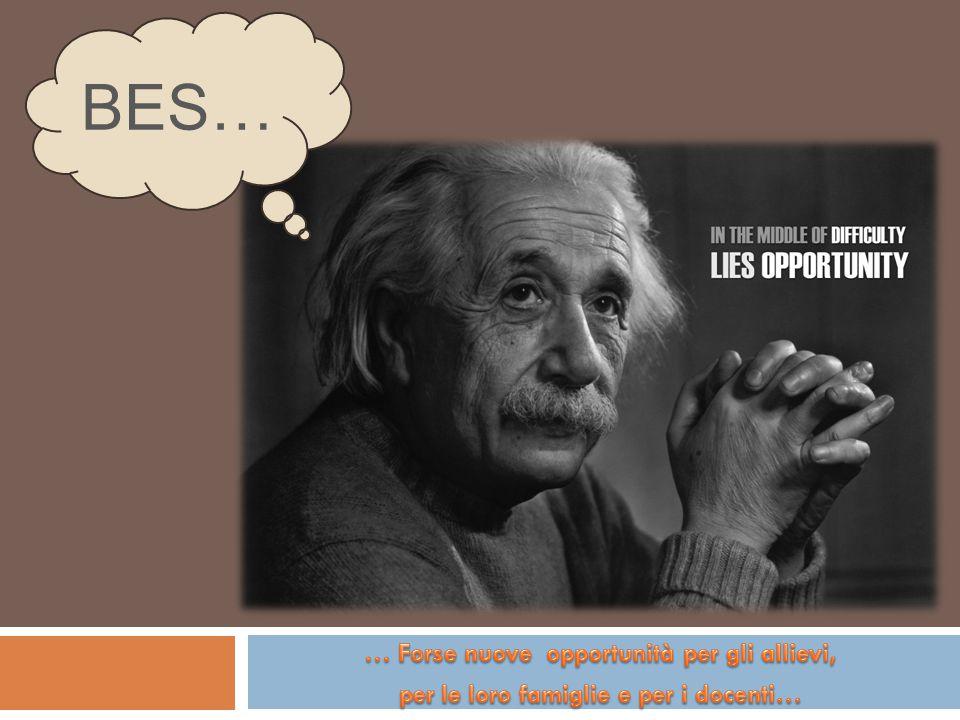BES… … Forse nuove opportunità per gli allievi,