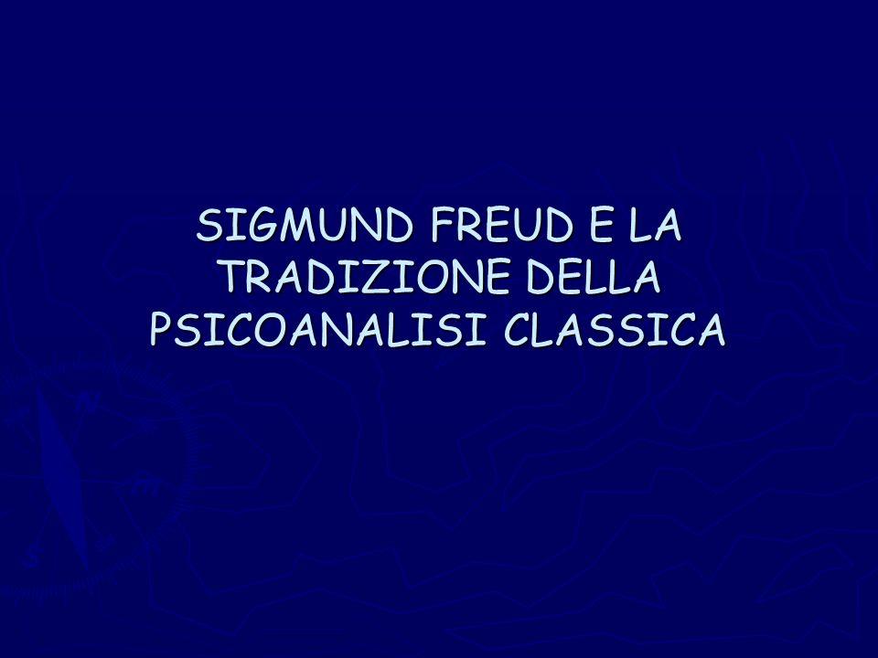 SIGMUND FREUD E LA TRADIZIONE DELLA PSICOANALISI CLASSICA