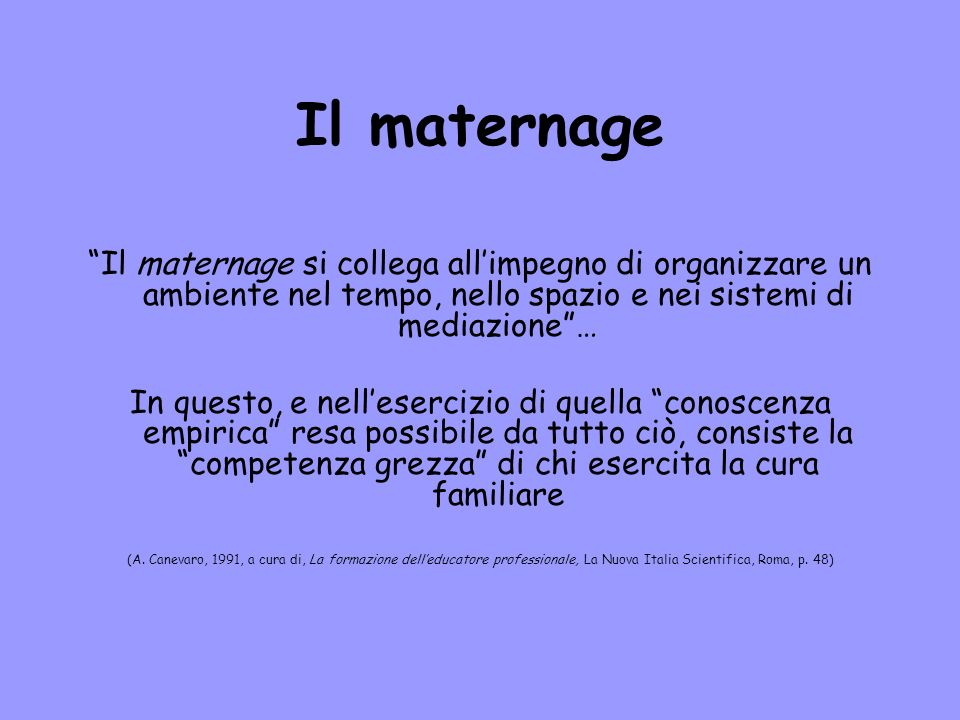 Il maternage Il maternage si collega all'impegno di organizzare un ambiente nel tempo, nello spazio e nei sistemi di mediazione …