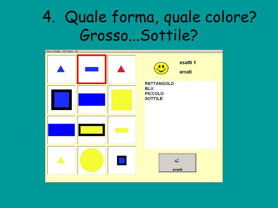 4. Quale forma, quale colore Grosso...Sottile