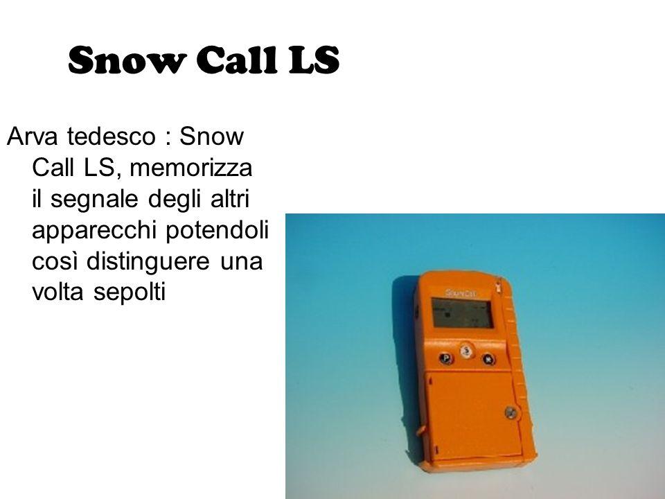 Snow Call LS Arva tedesco : Snow Call LS, memorizza il segnale degli altri apparecchi potendoli così distinguere una volta sepolti.