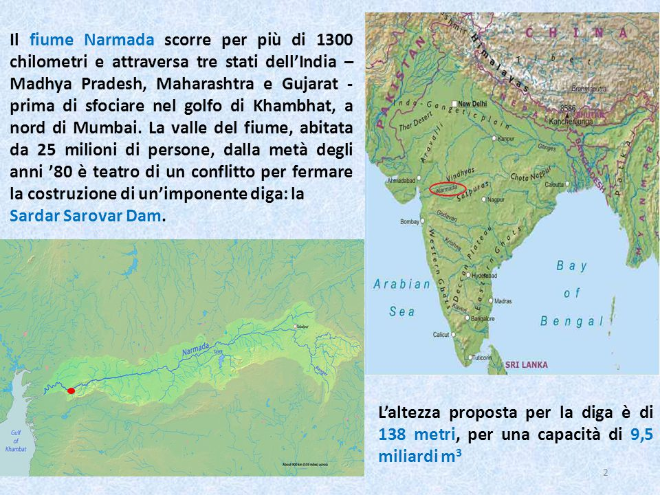 Il fiume Narmada scorre per più di 1300 chilometri e attraversa tre stati dell'India – Madhya Pradesh, Maharashtra e Gujarat - prima di sfociare nel golfo di Khambhat, a nord di Mumbai. La valle del fiume, abitata da 25 milioni di persone, dalla metà degli anni '80 è teatro di un conflitto per fermare la costruzione di un'imponente diga: la