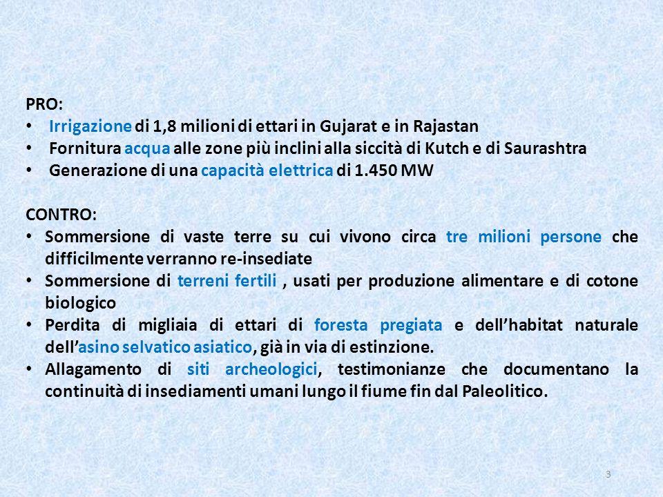 PRO: Irrigazione di 1,8 milioni di ettari in Gujarat e in Rajastan. Fornitura acqua alle zone più inclini alla siccità di Kutch e di Saurashtra.