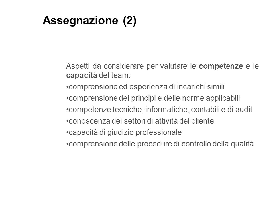 Assegnazione (2) Aspetti da considerare per valutare le competenze e le capacità del team: comprensione ed esperienza di incarichi simili.