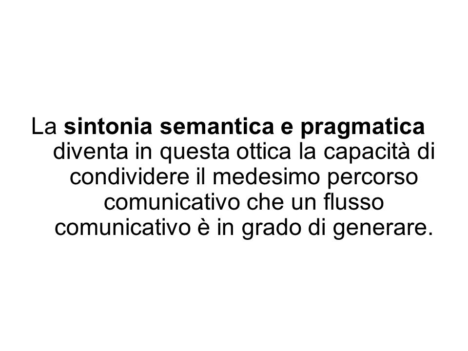La sintonia semantica e pragmatica diventa in questa ottica la capacità di condividere il medesimo percorso comunicativo che un flusso comunicativo è in grado di generare.