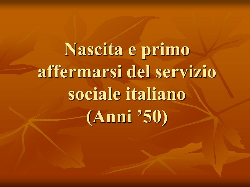 Nascita e primo affermarsi del servizio sociale italiano (Anni '50)