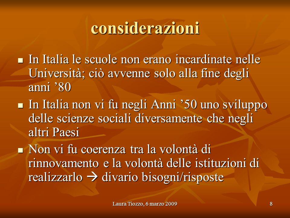 considerazioni In Italia le scuole non erano incardinate nelle Università; ciò avvenne solo alla fine degli anni '80.