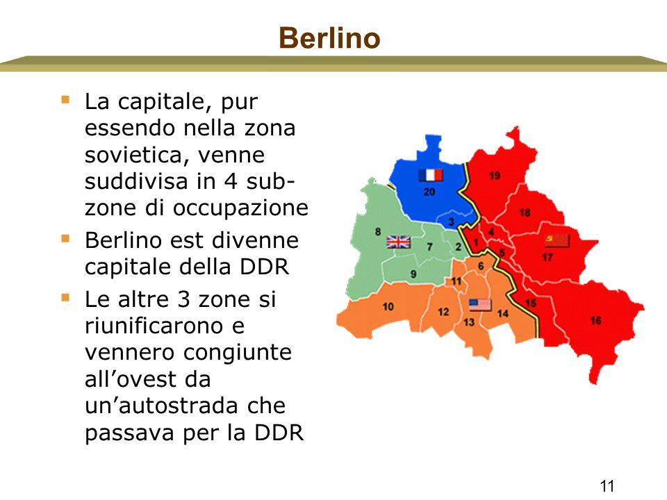 Berlino La capitale, pur essendo nella zona sovietica, venne suddivisa in 4 sub- zone di occupazione.
