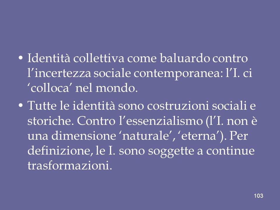 Identità collettiva come baluardo contro l'incertezza sociale contemporanea: l'I. ci 'colloca' nel mondo.