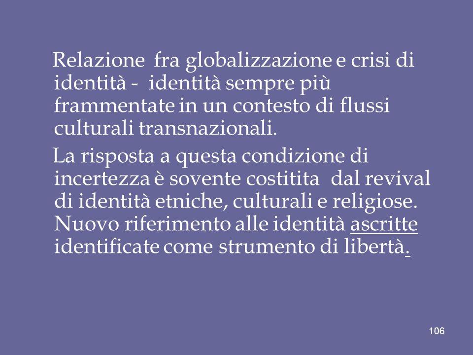 Relazione fra globalizzazione e crisi di identità - identità sempre più frammentate in un contesto di flussi culturali transnazionali.