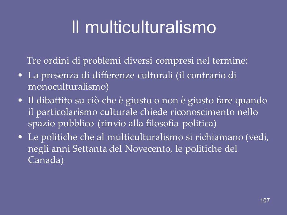Il multiculturalismo Tre ordini di problemi diversi compresi nel termine: La presenza di differenze culturali (il contrario di monoculturalismo)