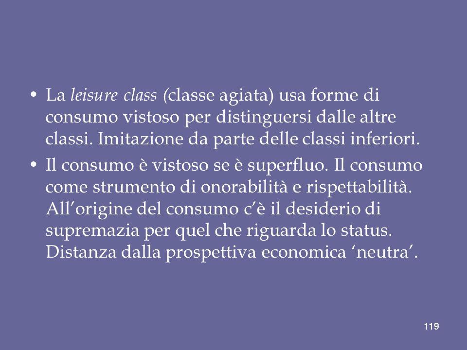 La leisure class (classe agiata) usa forme di consumo vistoso per distinguersi dalle altre classi. Imitazione da parte delle classi inferiori.