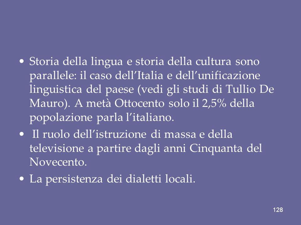 Storia della lingua e storia della cultura sono parallele: il caso dell'Italia e dell'unificazione linguistica del paese (vedi gli studi di Tullio De Mauro). A metà Ottocento solo il 2,5% della popolazione parla l'italiano.