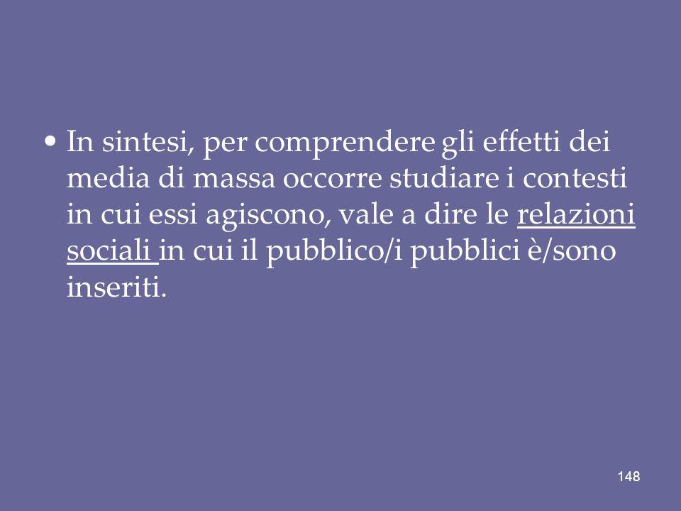 In sintesi, per comprendere gli effetti dei media di massa occorre studiare i contesti in cui essi agiscono, vale a dire le relazioni sociali in cui il pubblico/i pubblici è/sono inseriti.