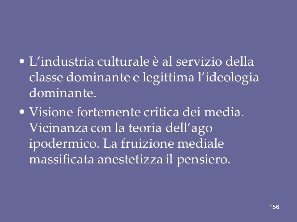 L'industria culturale è al servizio della classe dominante e legittima l'ideologia dominante.