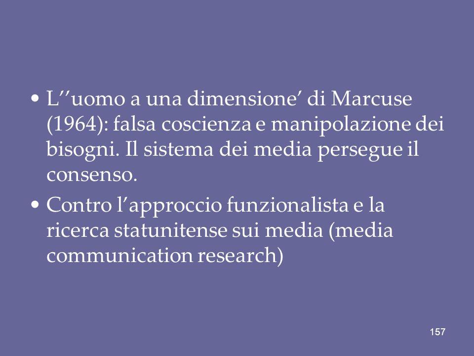 L''uomo a una dimensione' di Marcuse (1964): falsa coscienza e manipolazione dei bisogni. Il sistema dei media persegue il consenso.