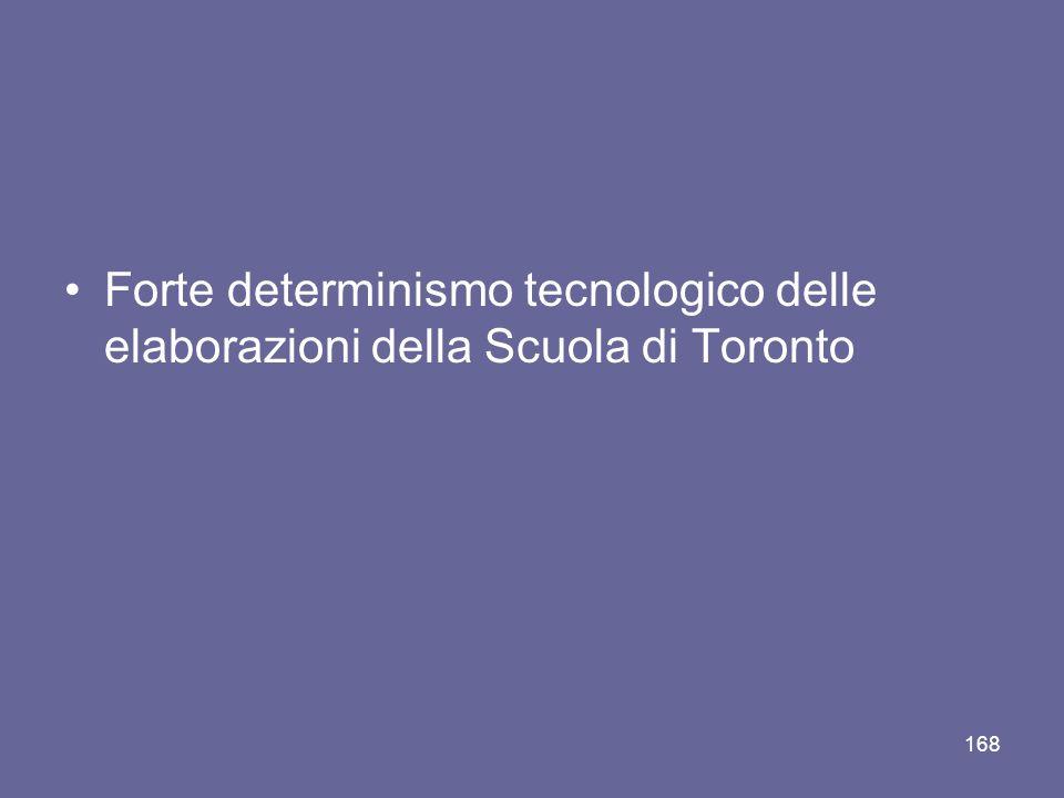 Forte determinismo tecnologico delle elaborazioni della Scuola di Toronto