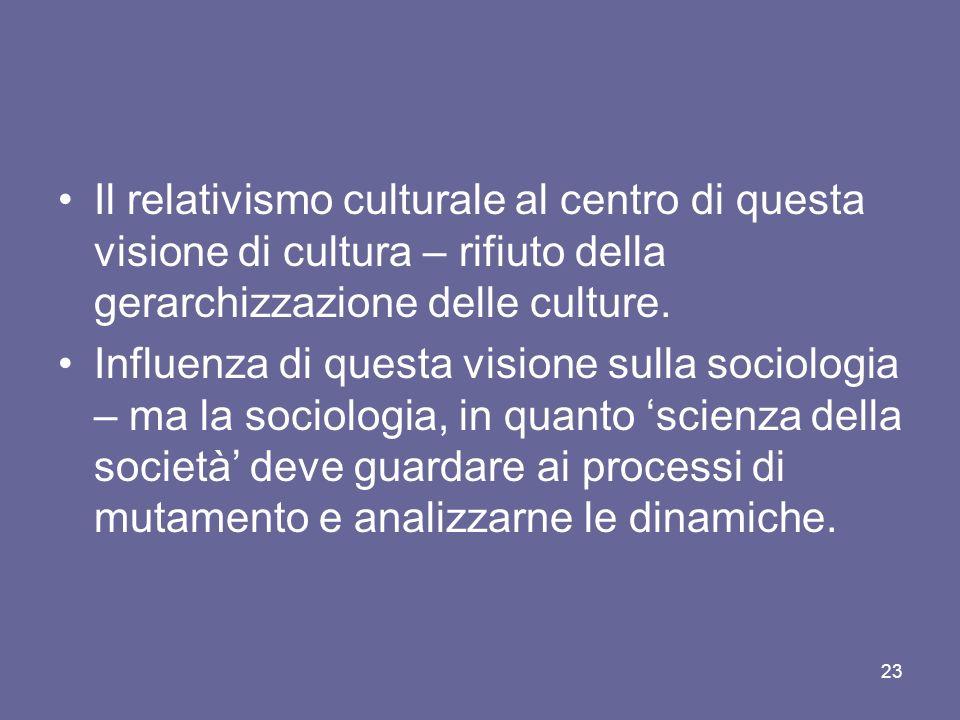 Il relativismo culturale al centro di questa visione di cultura – rifiuto della gerarchizzazione delle culture.