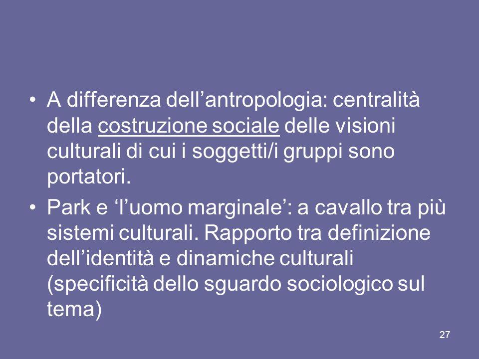 A differenza dell'antropologia: centralità della costruzione sociale delle visioni culturali di cui i soggetti/i gruppi sono portatori.
