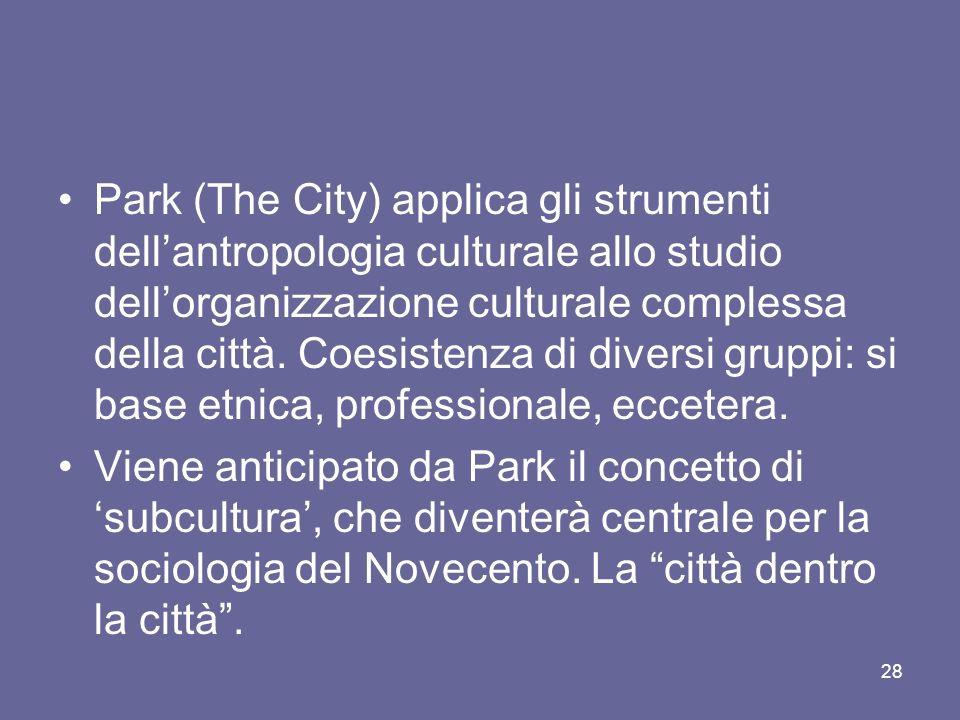 Park (The City) applica gli strumenti dell'antropologia culturale allo studio dell'organizzazione culturale complessa della città. Coesistenza di diversi gruppi: si base etnica, professionale, eccetera.