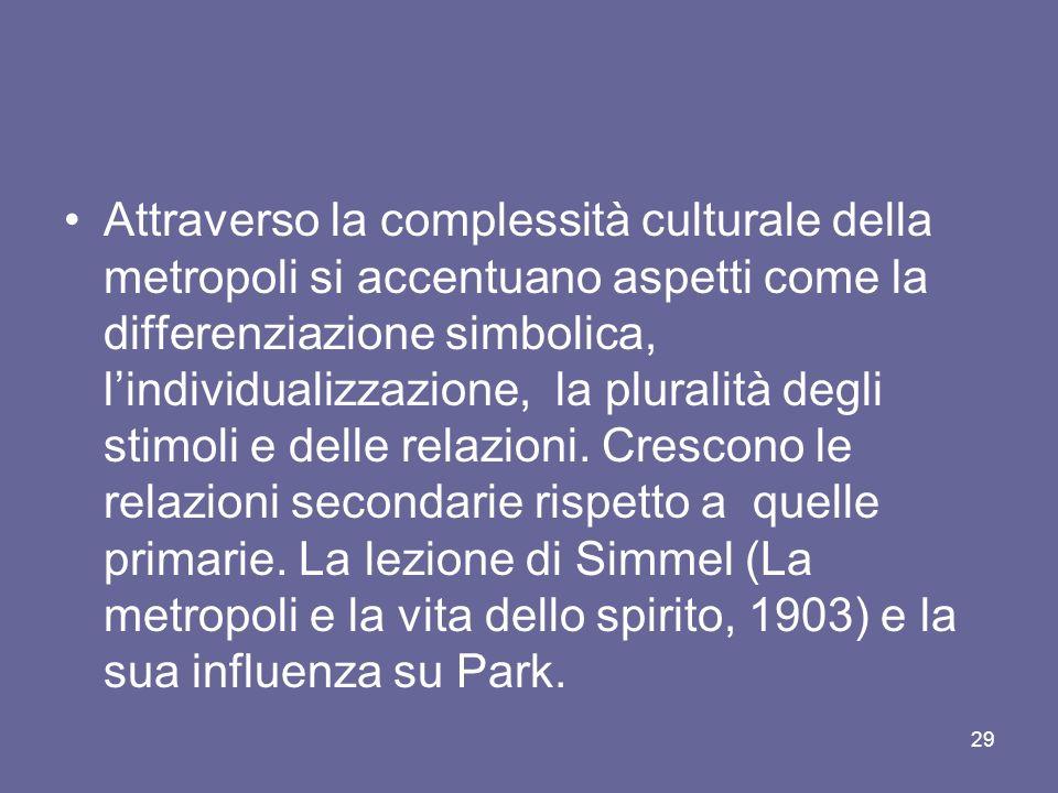 Attraverso la complessità culturale della metropoli si accentuano aspetti come la differenziazione simbolica, l'individualizzazione, la pluralità degli stimoli e delle relazioni.