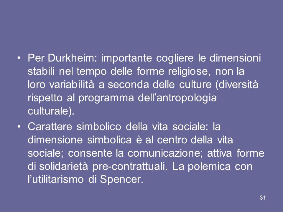 Per Durkheim: importante cogliere le dimensioni stabili nel tempo delle forme religiose, non la loro variabilità a seconda delle culture (diversità rispetto al programma dell'antropologia culturale).