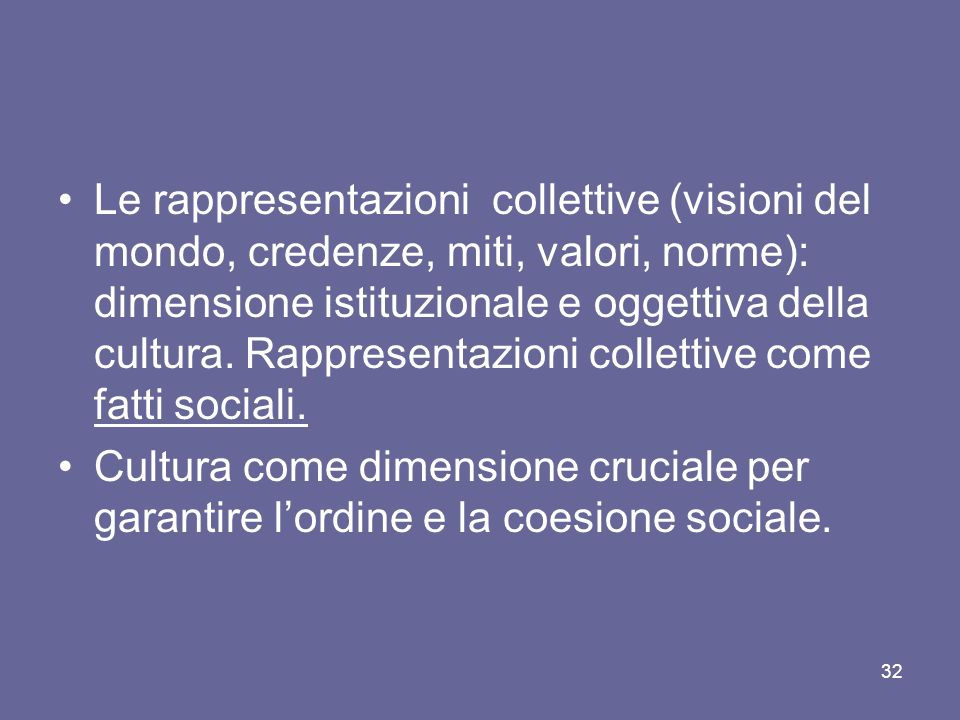 Le rappresentazioni collettive (visioni del mondo, credenze, miti, valori, norme): dimensione istituzionale e oggettiva della cultura. Rappresentazioni collettive come fatti sociali.