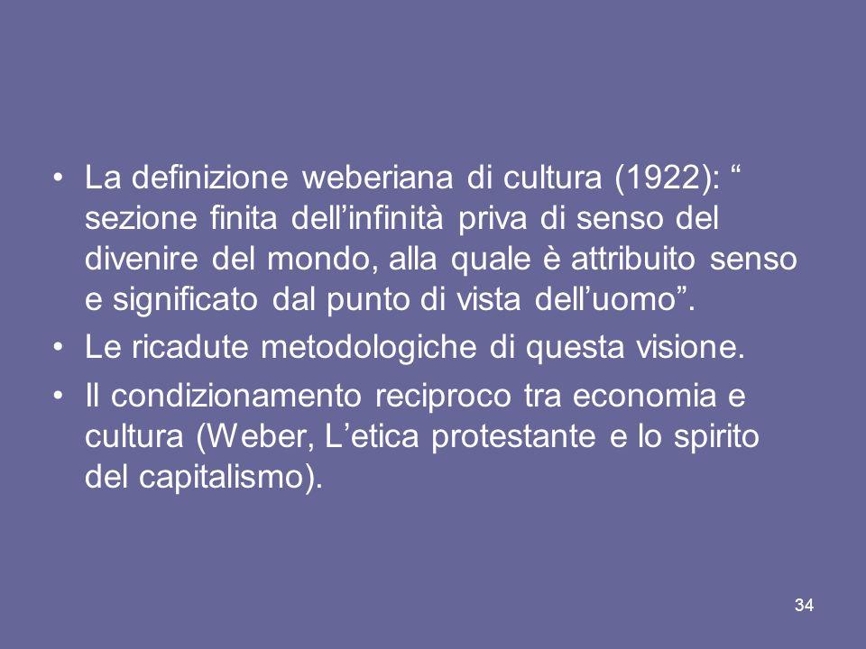 La definizione weberiana di cultura (1922): sezione finita dell'infinità priva di senso del divenire del mondo, alla quale è attribuito senso e significato dal punto di vista dell'uomo .