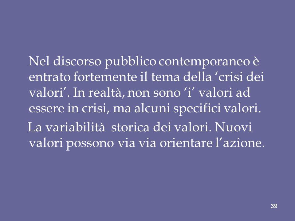 Nel discorso pubblico contemporaneo è entrato fortemente il tema della 'crisi dei valori'. In realtà, non sono 'i' valori ad essere in crisi, ma alcuni specifici valori.