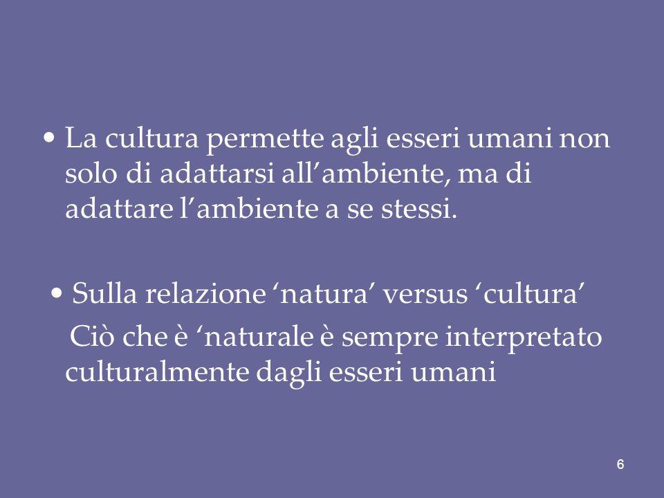 La cultura permette agli esseri umani non solo di adattarsi all'ambiente, ma di adattare l'ambiente a se stessi.