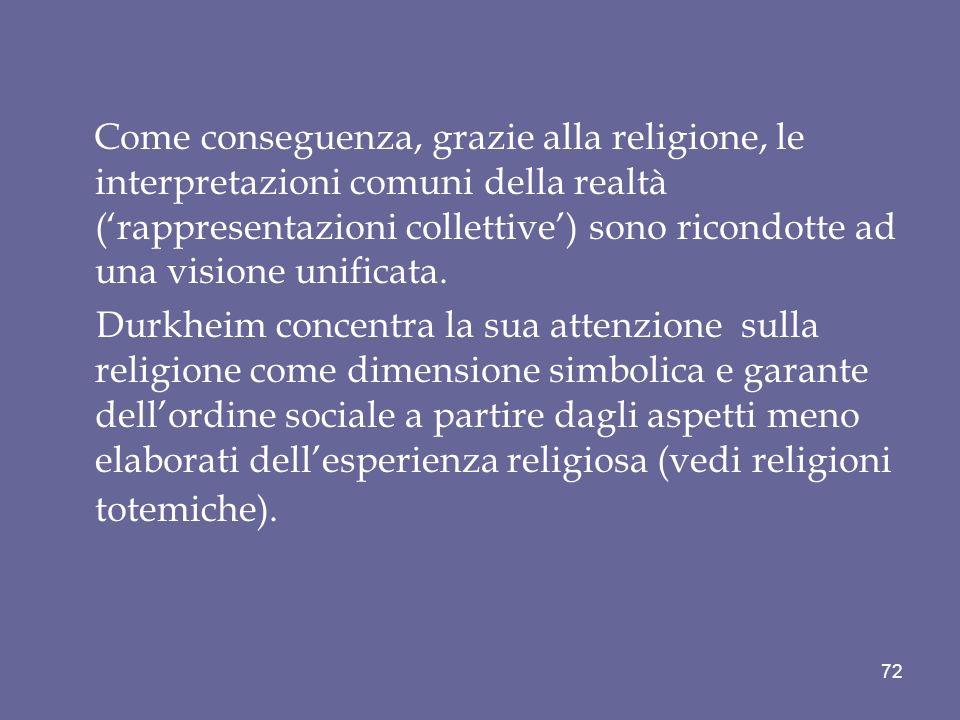 Come conseguenza, grazie alla religione, le interpretazioni comuni della realtà ('rappresentazioni collettive') sono ricondotte ad una visione unificata.