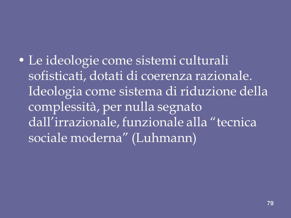 Le ideologie come sistemi culturali sofisticati, dotati di coerenza razionale.