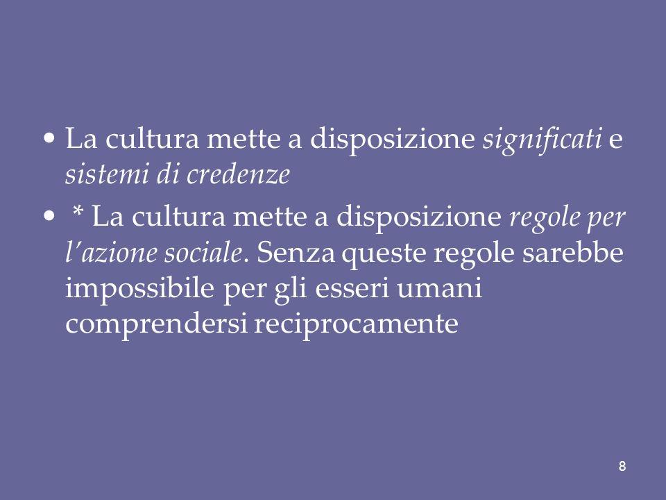 La cultura mette a disposizione significati e sistemi di credenze