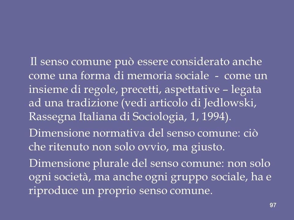 Il senso comune può essere considerato anche come una forma di memoria sociale - come un insieme di regole, precetti, aspettative – legata ad una tradizione (vedi articolo di Jedlowski, Rassegna Italiana di Sociologia, 1, 1994).