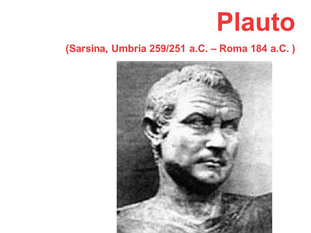 Plauto (Sarsina, Umbria 259/251 a.C. – Roma 184 a.C. )