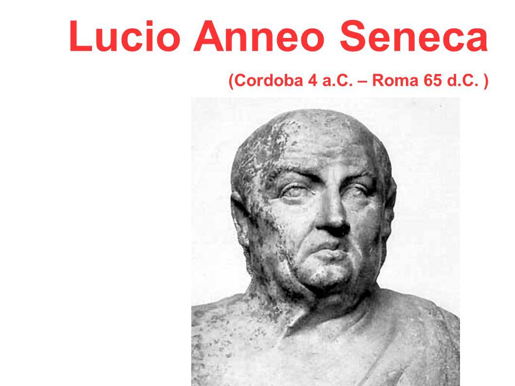 Lucio Anneo Seneca (Cordoba 4 a.C. – Roma 65 d.C. )