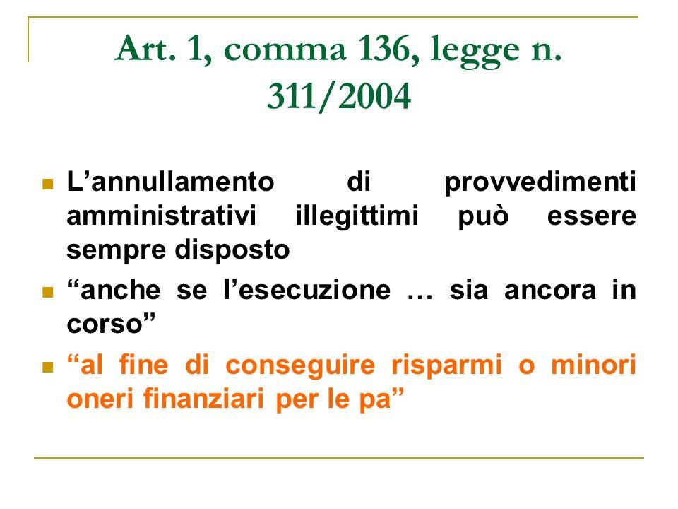 Art. 1, comma 136, legge n. 311/2004 L'annullamento di provvedimenti amministrativi illegittimi può essere sempre disposto.