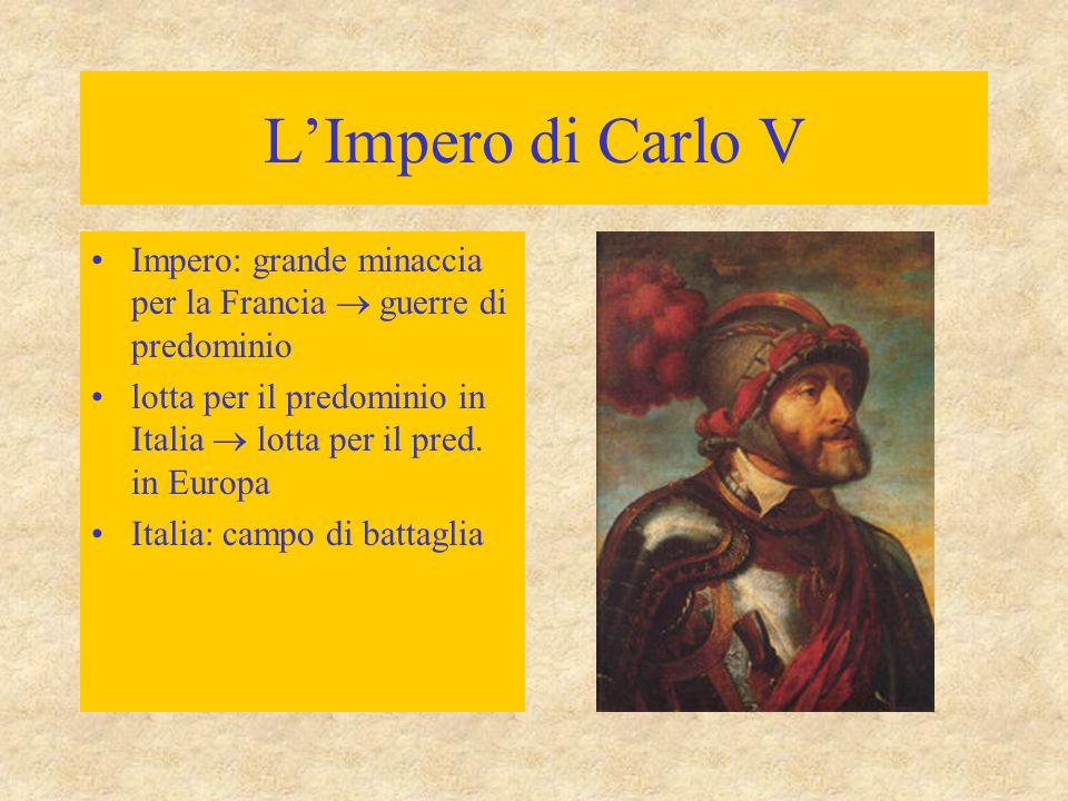 L'Impero di Carlo V Impero: grande minaccia per la Francia  guerre di predominio. lotta per il predominio in Italia  lotta per il pred. in Europa.