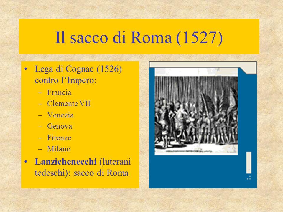 Il sacco di Roma (1527) Lega di Cognac (1526) contro l'Impero: