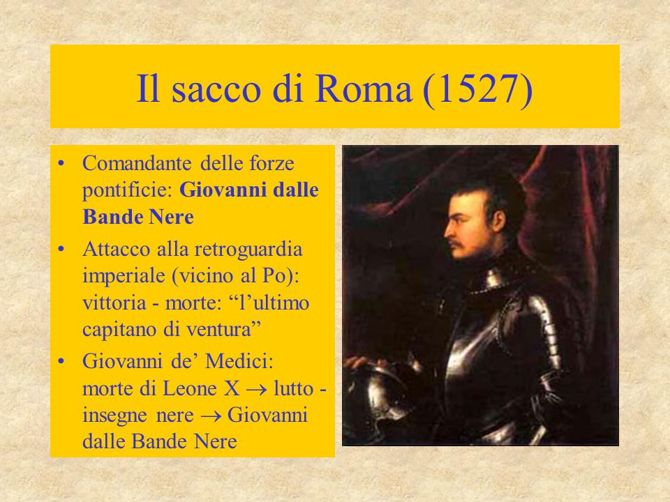 Il sacco di Roma (1527) Comandante delle forze pontificie: Giovanni dalle Bande Nere.