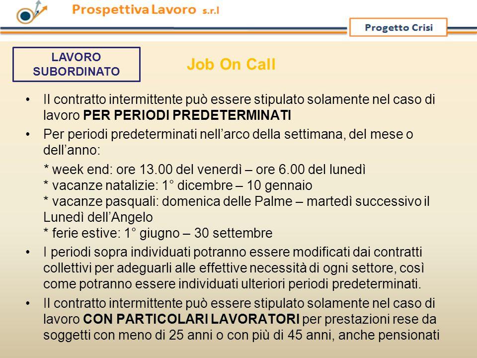 Job On Call LAVORO SUBORDINATO. Il contratto intermittente può essere stipulato solamente nel caso di lavoro PER PERIODI PREDETERMINATI.