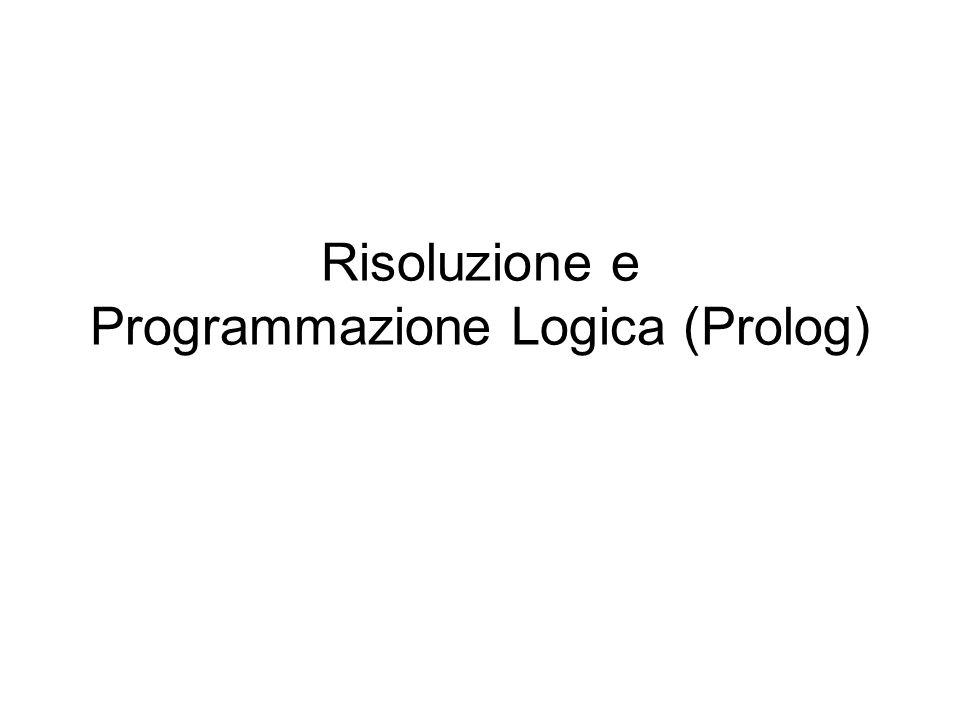 Risoluzione e Programmazione Logica (Prolog)