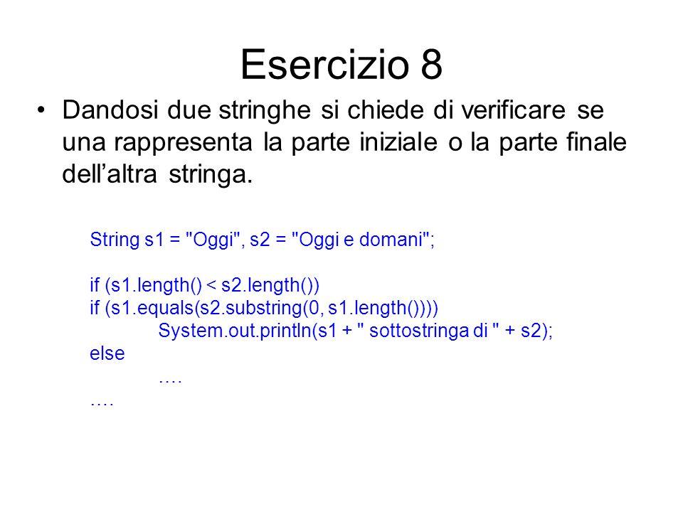 Esercizio 8Dandosi due stringhe si chiede di verificare se una rappresenta la parte iniziale o la parte finale dell'altra stringa.