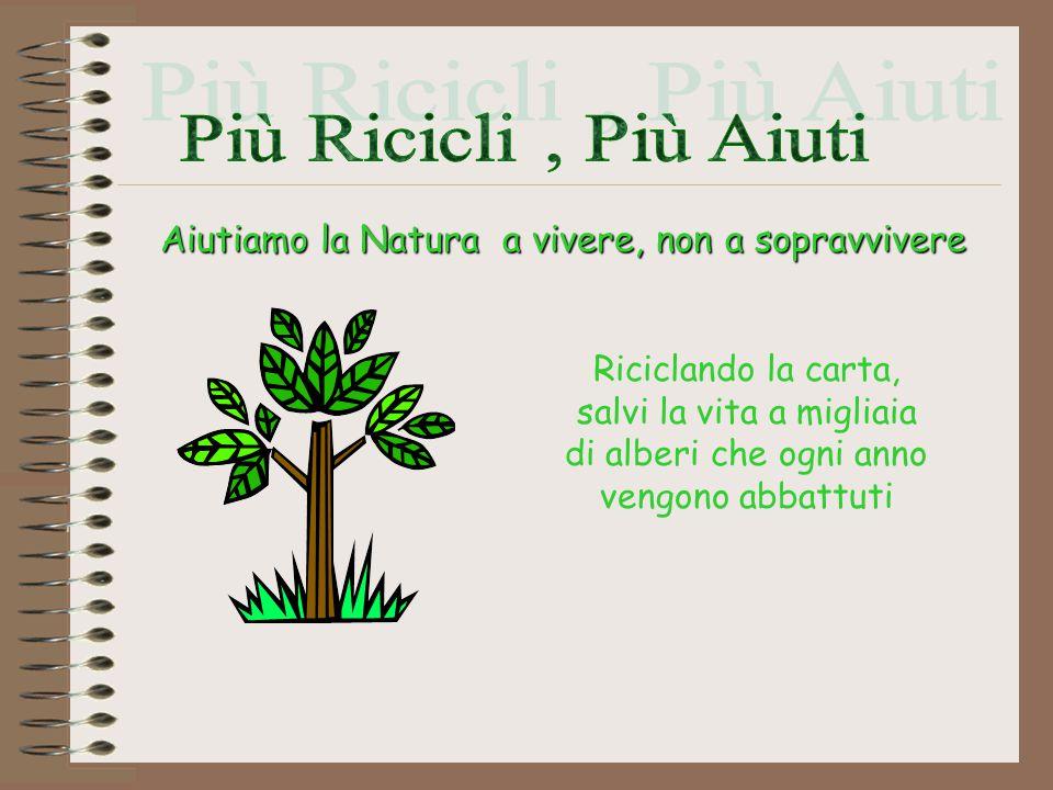 Più Ricicli , Più Aiuti Aiutiamo la Natura a vivere, non a sopravvivere.