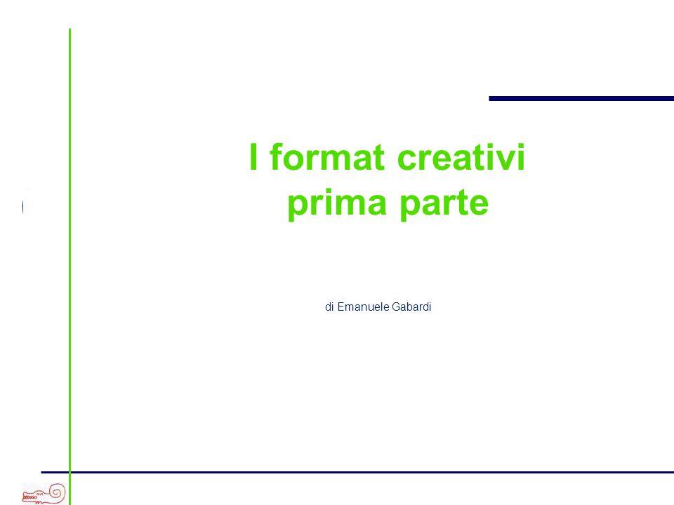 I format creativi prima parte