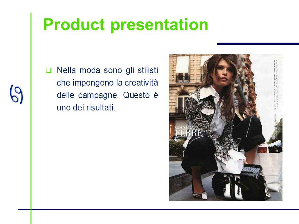 Product presentation Nella moda sono gli stilisti che impongono la creatività delle campagne.