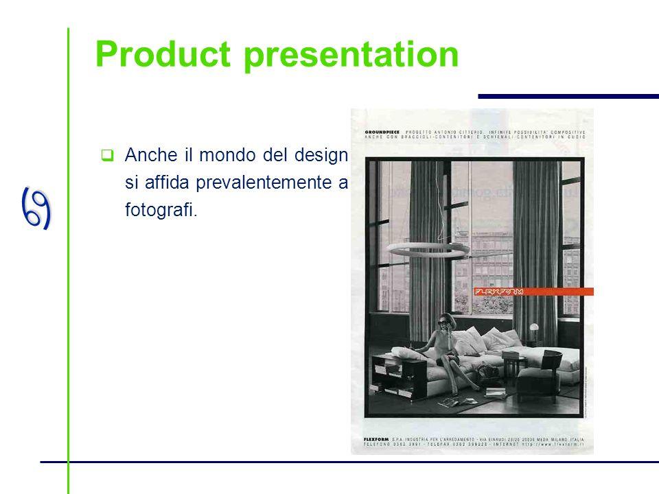 Product presentation Anche il mondo del design si affida prevalentemente a fotografi.