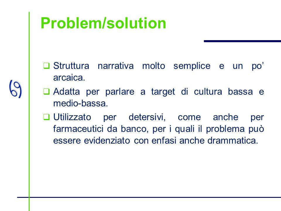 Problem/solution Struttura narrativa molto semplice e un po' arcaica.