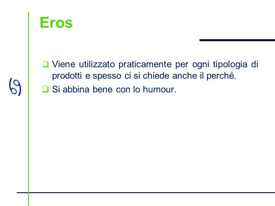 Eros Viene utilizzato praticamente per ogni tipologia di prodotti e spesso ci si chiede anche il perché.